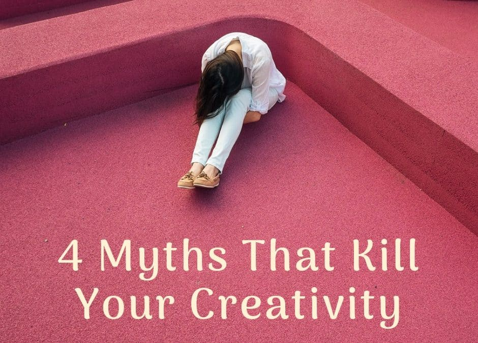 4 Myths That Kill Your Creativity
