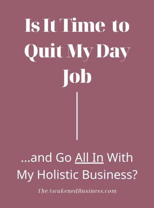 When Do I Quit My Day Job to Start My Holistic Business?