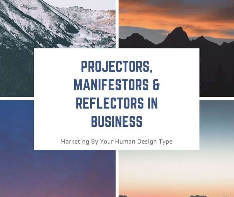 Projectors, Manifestors & Reflectors In Business: Marketing By Human Design Strategy