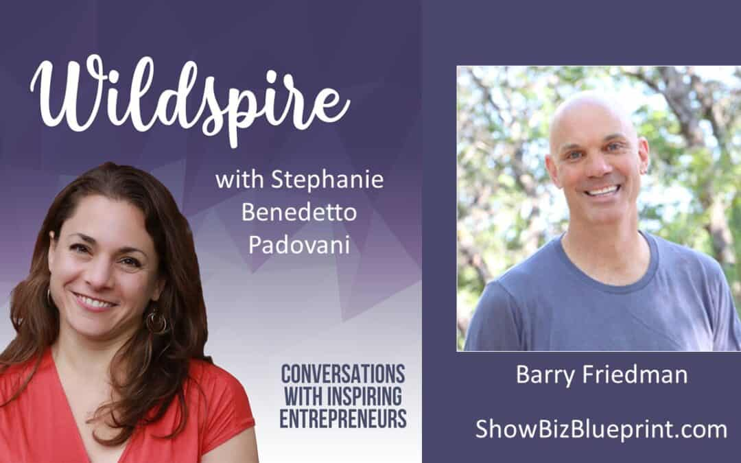 The Alchemy of Uncertain Times & Swinging For the Fences With Barry Friedman – Wildspire Podcast