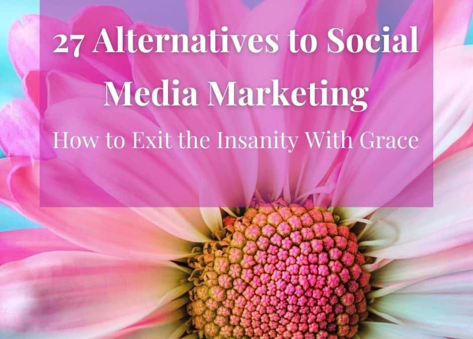 How to Quit Social Media: 27 Alternatives to Social Media Marketing For Coaches