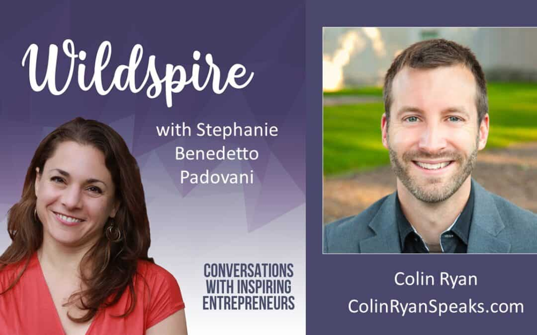 Courageous Business: The Secret to Growing Your Impact & Audience With a Memorable Message – With Colin Ryan