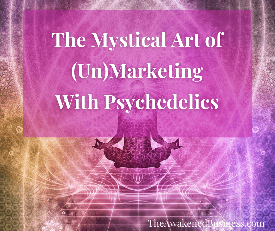 Unmarketing with The Awakened Business